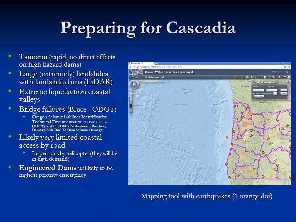 Preparing for Cascadia Tsunami (rapid, no direct effects on high hazard dams) Tsunami (rapid, no direct effects on high hazard dams) Large (extremely)