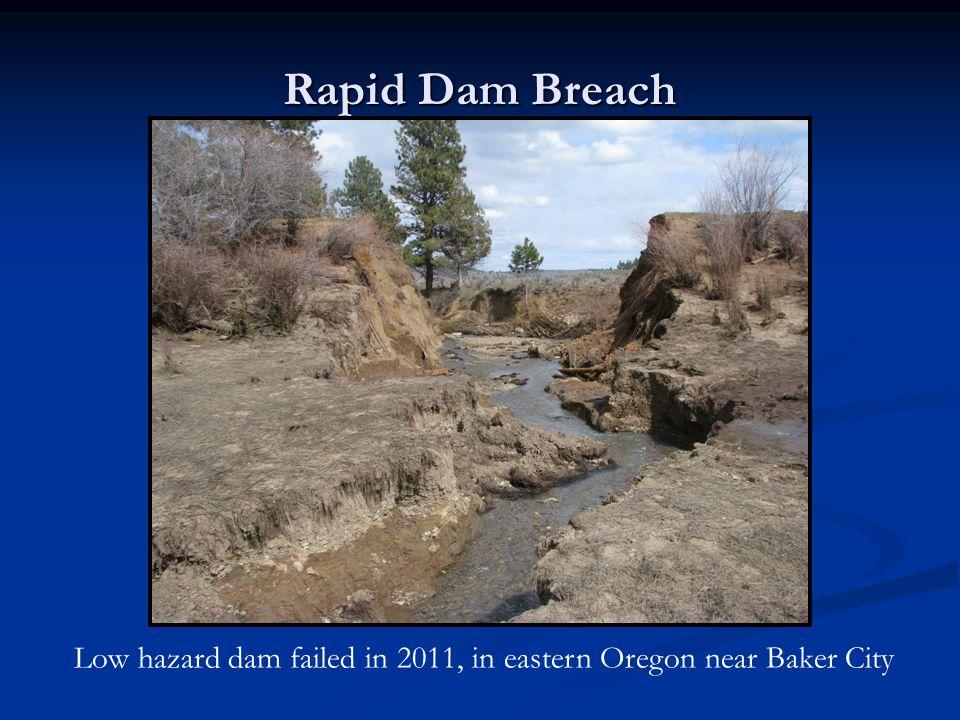 Low hazard dam failed in 2011, in eastern Oregon near Baker City Rapid Dam Breach