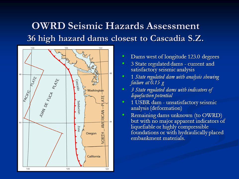 OWRD Seismic Hazards Assessment 36 high hazard dams closest to Cascadia S.Z. Dams west of longitude 123.0 degrees Dams west of longitude 123.0 degrees