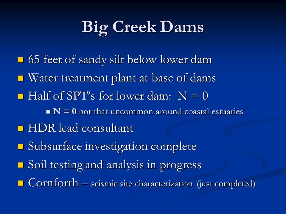 Big Creek Dams 65 feet of sandy silt below lower dam 65 feet of sandy silt below lower dam Water treatment plant at base of dams Water treatment plant