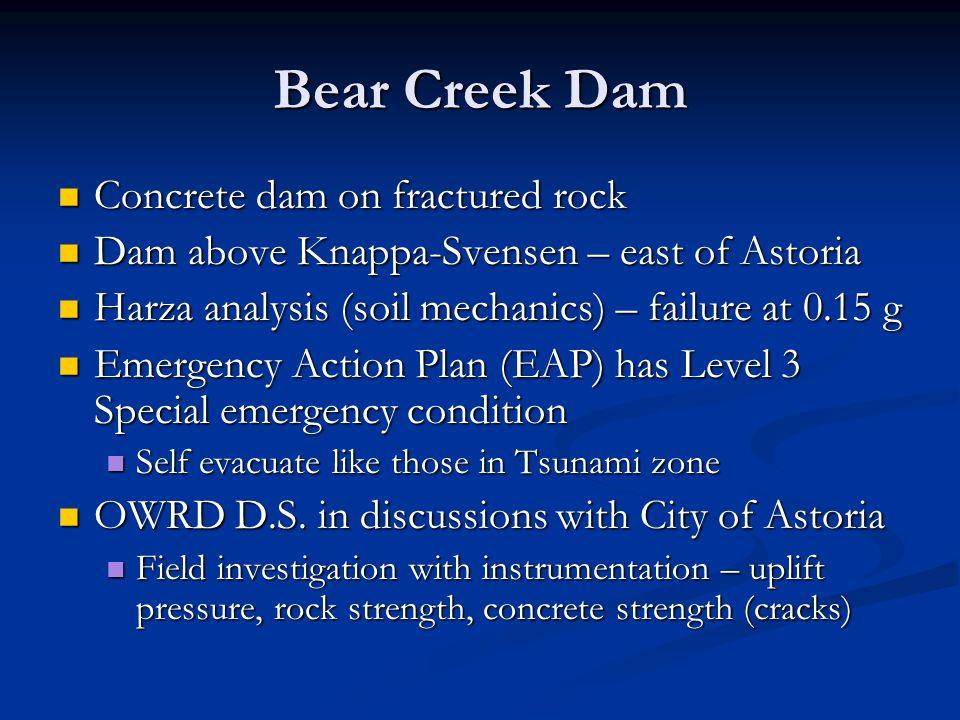 Bear Creek Dam Concrete dam on fractured rock Concrete dam on fractured rock Dam above Knappa-Svensen – east of Astoria Dam above Knappa-Svensen – eas