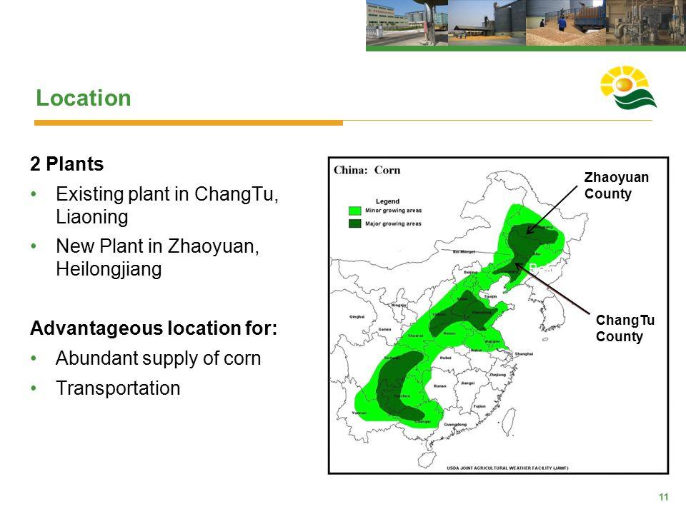 11 Location ChangTu County Beijing 2 Plants Existing plant in ChangTu, Liaoning New Plant in Zhaoyuan, Heilongjiang Advantageous location for: Abundant supply of corn Transportation Zhaoyuan County