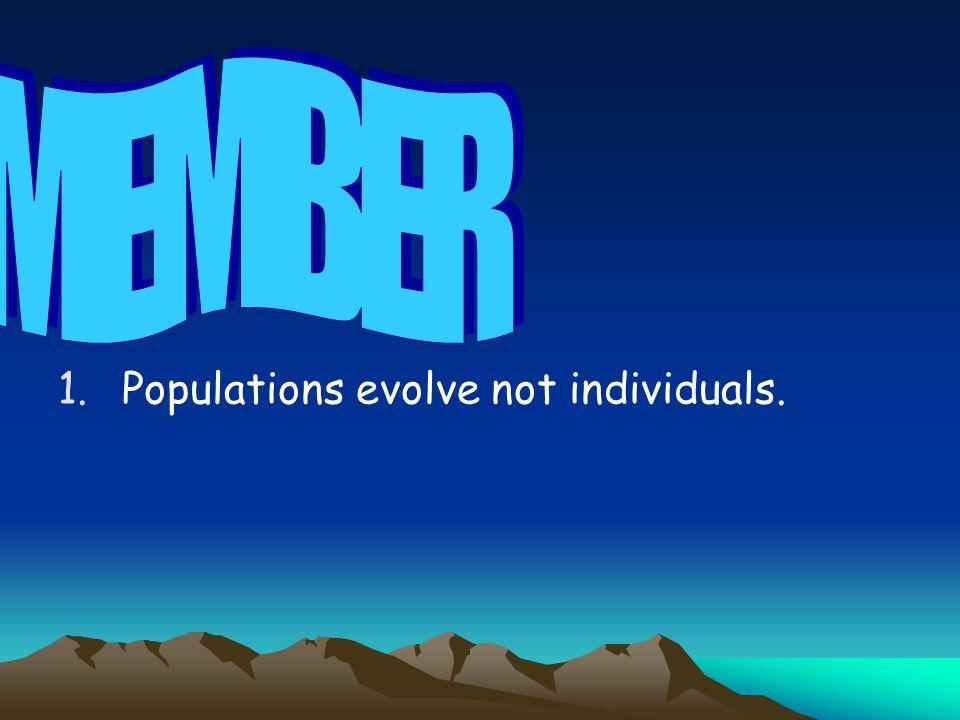 1.Populations evolve not individuals.