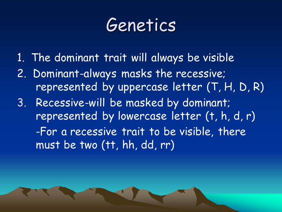 Genetics 1. The dominant trait will always be visible 2.