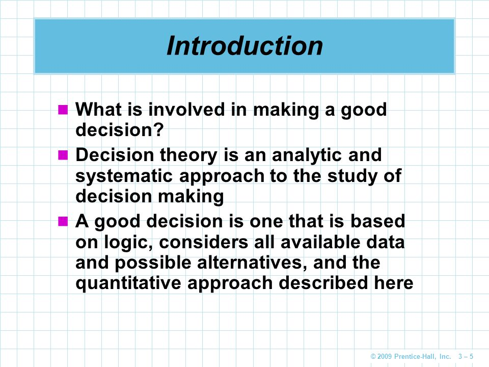 © 2009 Prentice-Hall, Inc.3 – 5 Introduction What is involved in making a good decision.