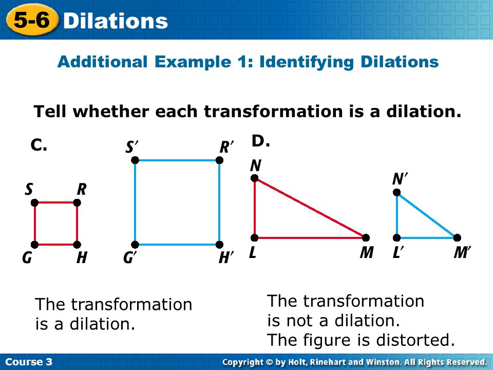 Course 3 5-6 Dilations Tell whether each transformation is a dilation.