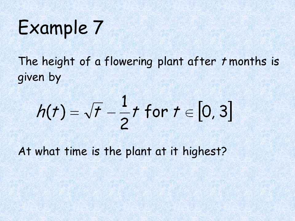 Example 7 The height of a flowering plant after t months is given by At what time is the plant at it highest?