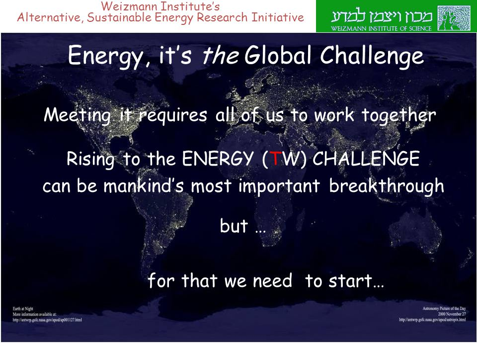 Weizmann Institute's Alternative, Sustainable Energy Research Initiative Energy, it's the Global Challenge for that we need to start… Rising to the EN