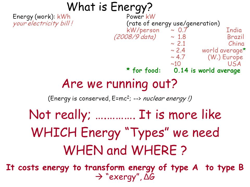 """Not really; ….………. It is more like WHICH Energy """"Types"""" we need WHEN and WHERE ? It costs energy to transform energy of type A to type B  """"exergy"""", Δ"""