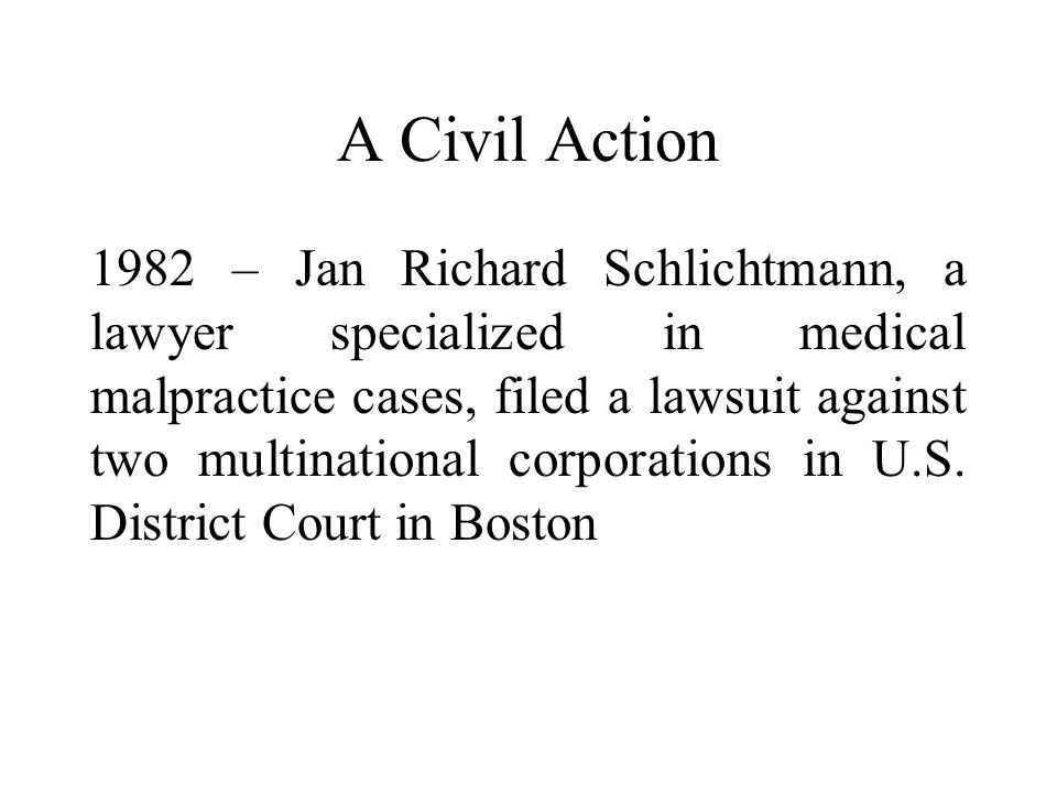 A Civil Action 1982 – Jan Richard Schlichtmann, a lawyer specialized in medical malpractice cases, filed a lawsuit against two multinational corporations in U.S.