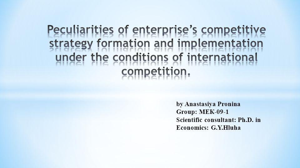 by Anastasiya Pronina Group: МЕК-09-1 Scientific consultant: Ph.D. in Economics: G.Y.Hluha