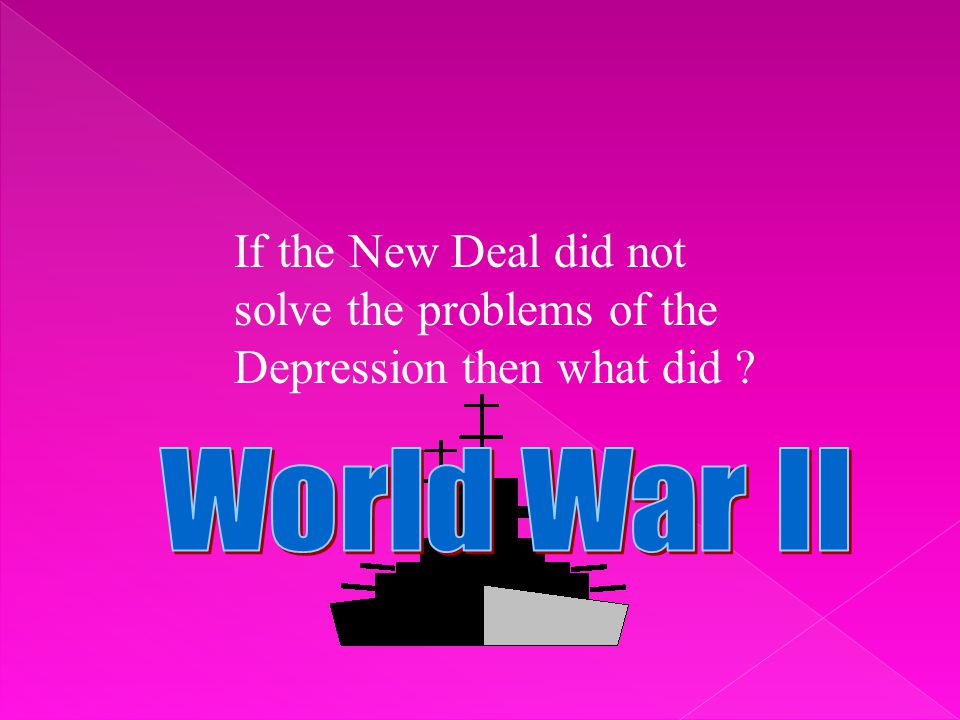 If the New Deal did not solve the problems of the Depression then what did