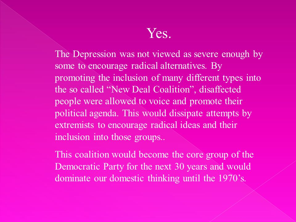 Yes. The Depression was not viewed as severe enough by some to encourage radical alternatives.