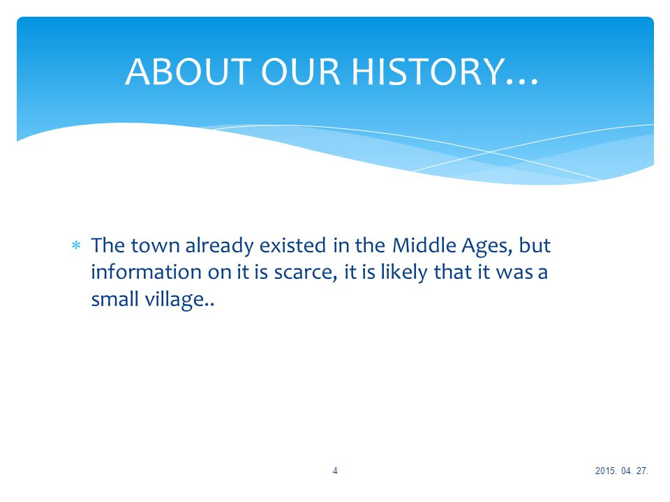  The town already existed in the Middle Ages, but information on it is scarce, it is likely that it was a small village..