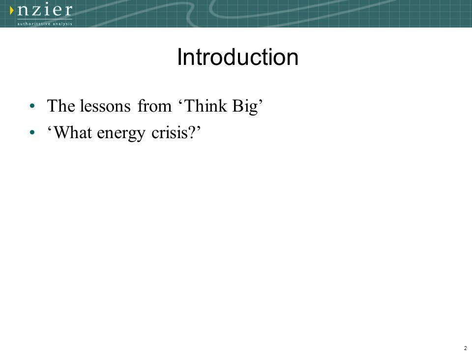 2 Introduction The lessons from 'Think Big' 'What energy crisis?'
