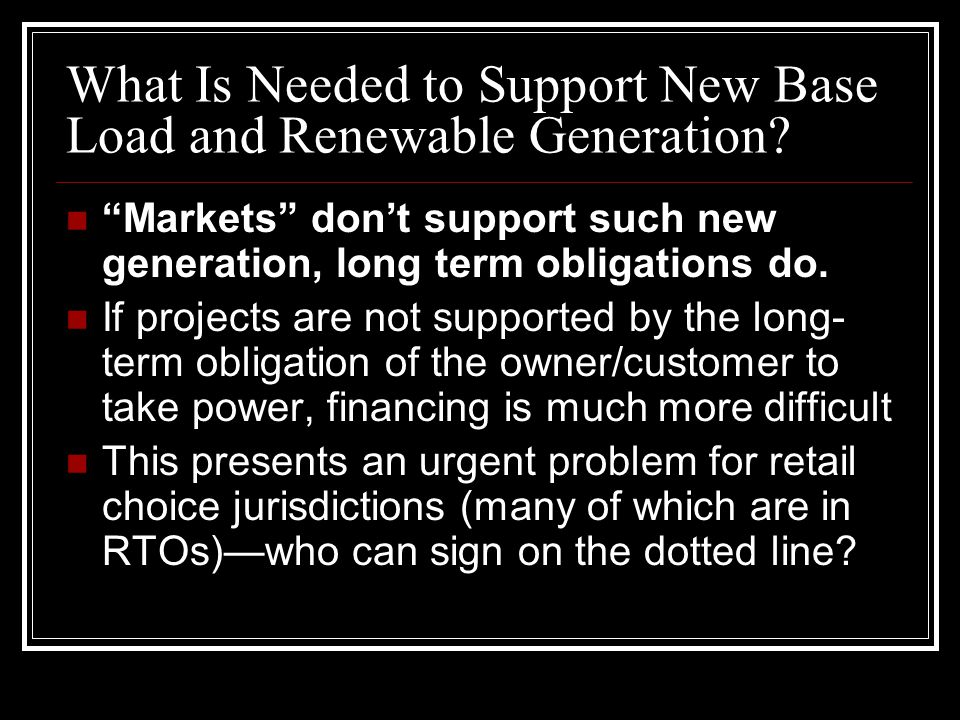 What Is Needed to Support New Base Load and Renewable Generation.