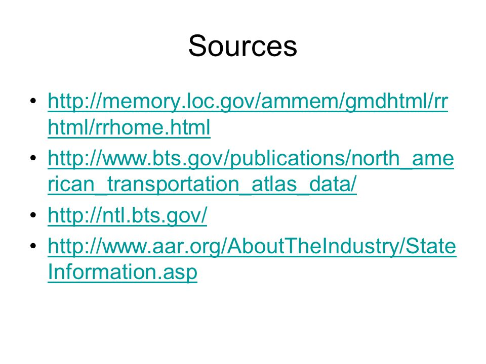 Sources http://memory.loc.gov/ammem/gmdhtml/rr html/rrhome.htmlhttp://memory.loc.gov/ammem/gmdhtml/rr html/rrhome.html http://www.bts.gov/publications