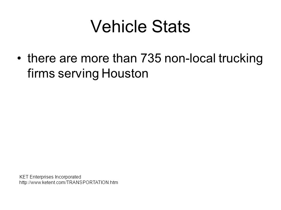 Vehicle Stats there are more than 735 non-local trucking firms serving Houston KET Enterprises Incorporated http://www.ketent.com/TRANSPORTATION.htm