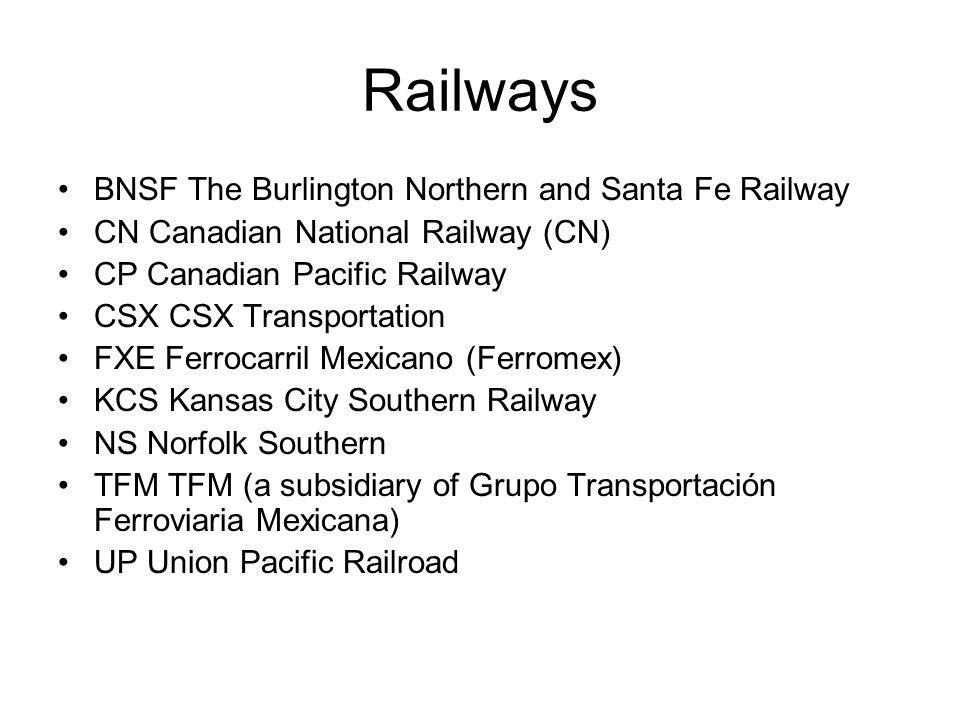 Railways BNSF The Burlington Northern and Santa Fe Railway CN Canadian National Railway (CN) CP Canadian Pacific Railway CSX CSX Transportation FXE Fe