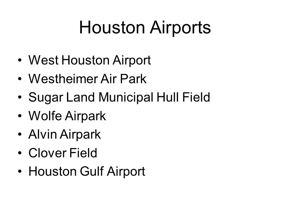 Houston Airports West Houston Airport Westheimer Air Park Sugar Land Municipal Hull Field Wolfe Airpark Alvin Airpark Clover Field Houston Gulf Airpor