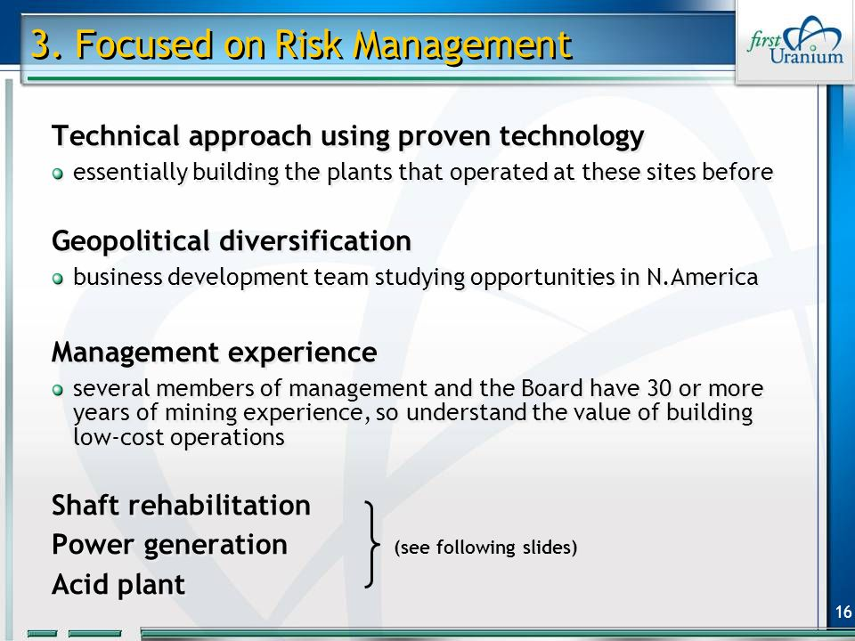16 3. Focused on Risk Management Technical approach using proven technology essentially building the plants that operated at these sites before Geopol
