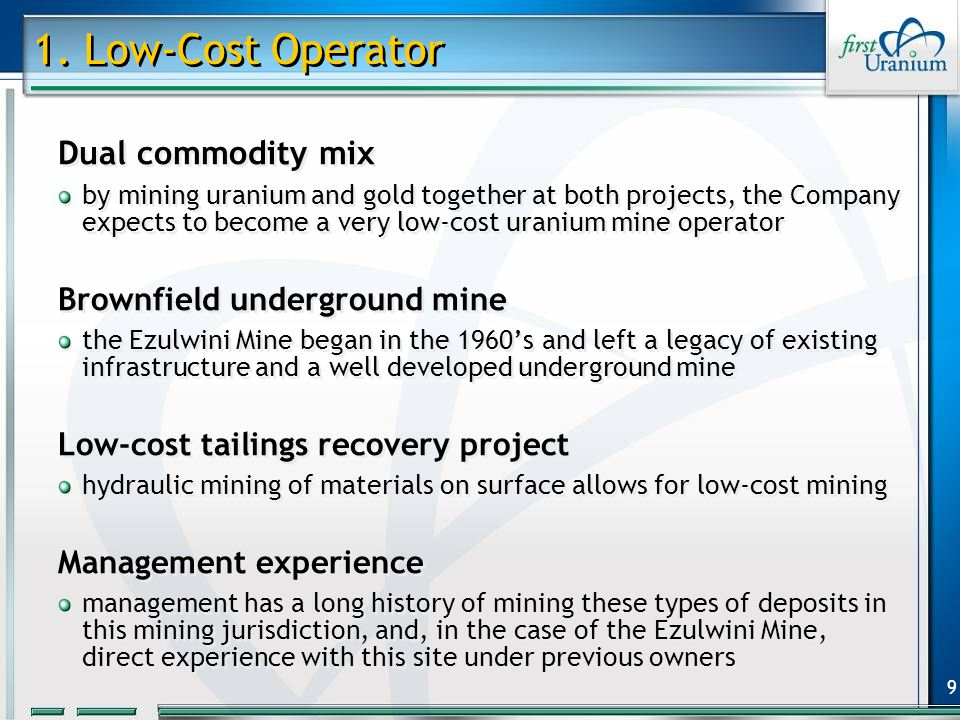 9 1. Low-Cost Operator Dual commodity mix by mining uranium and gold together at both projects, the Company expects to become a very low-cost uranium