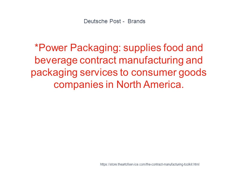 Deutsche Post - Brands 1 *Power Packaging: supplies food and beverage contract manufacturing and packaging services to consumer goods companies in North America.