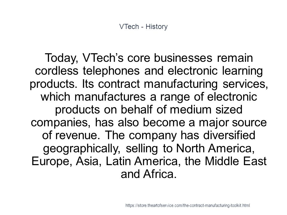 VTech - History 1 Today, VTech's core businesses remain cordless telephones and electronic learning products.