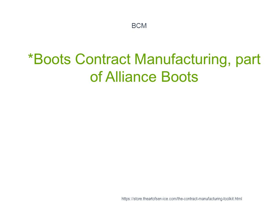 BCM 1 *Boots Contract Manufacturing, part of Alliance Boots https://store.theartofservice.com/the-contract-manufacturing-toolkit.html
