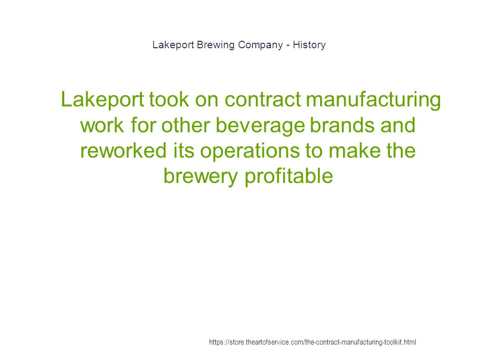 Lakeport Brewing Company - History 1 Lakeport took on contract manufacturing work for other beverage brands and reworked its operations to make the brewery profitable https://store.theartofservice.com/the-contract-manufacturing-toolkit.html