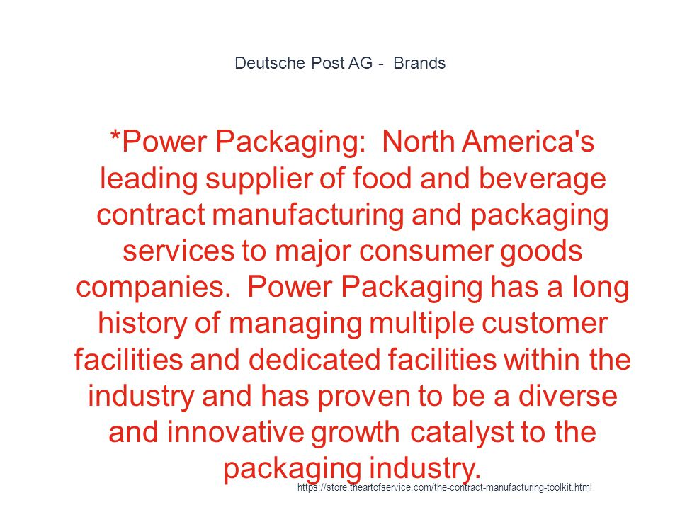 Deutsche Post AG - Brands 1 *Power Packaging: North America s leading supplier of food and beverage contract manufacturing and packaging services to major consumer goods companies.