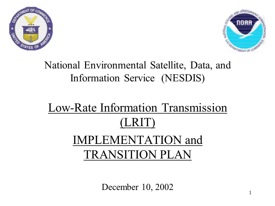 1 National Environmental Satellite, Data, and Information Service (NESDIS) Low-Rate Information Transmission (LRIT) IMPLEMENTATION and TRANSITION PLAN