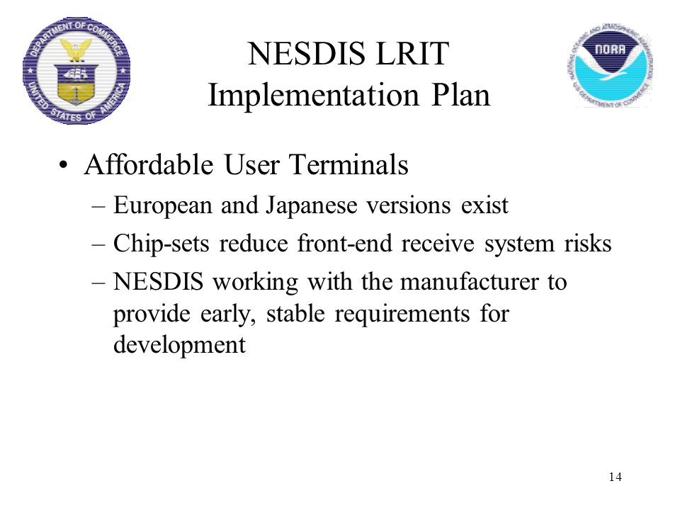 14 Affordable User Terminals –European and Japanese versions exist –Chip-sets reduce front-end receive system risks –NESDIS working with the manufactu