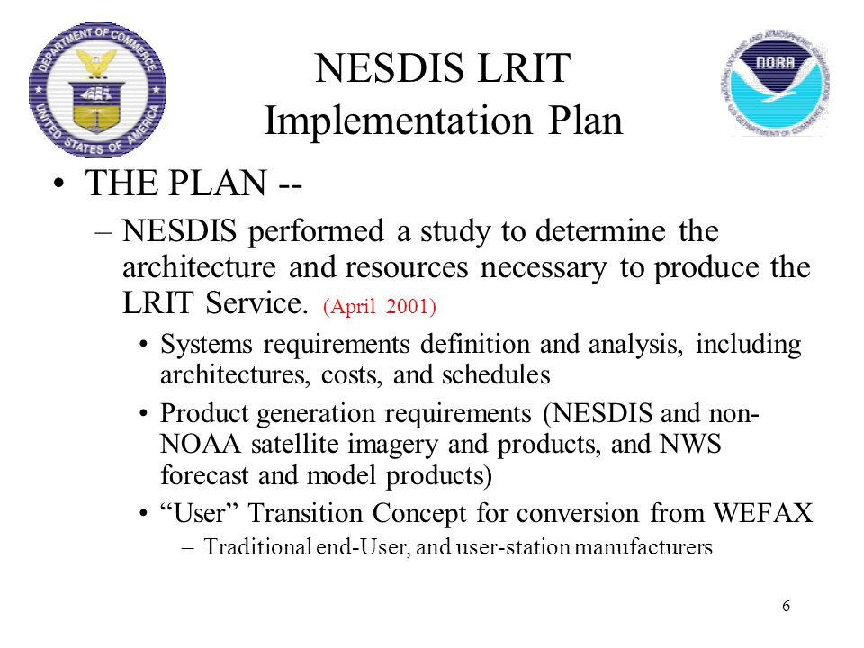 6 THE PLAN -- –NESDIS performed a study to determine the architecture and resources necessary to produce the LRIT Service. (April 2001) Systems requir