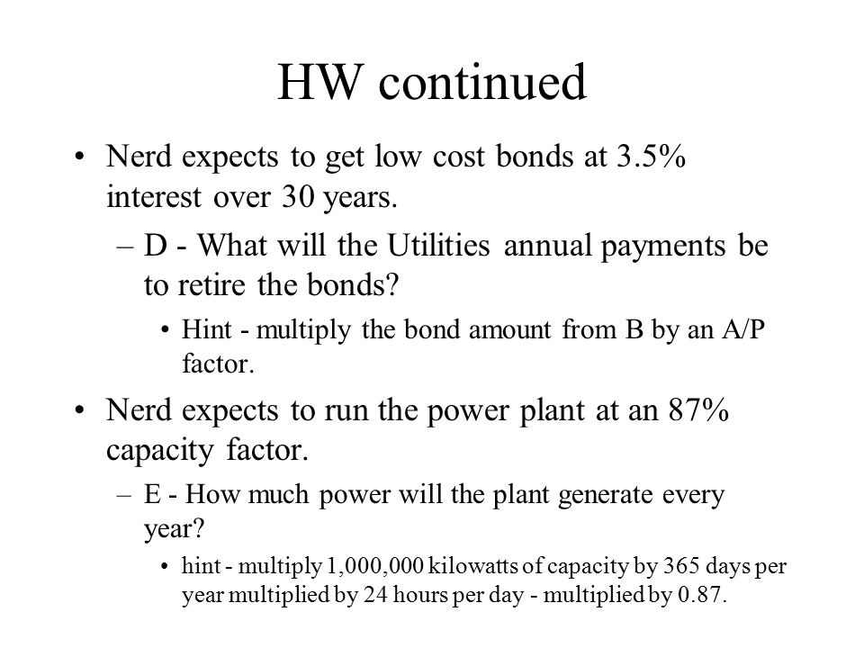 HW continued Nerd expects to get low cost bonds at 3.5% interest over 30 years.