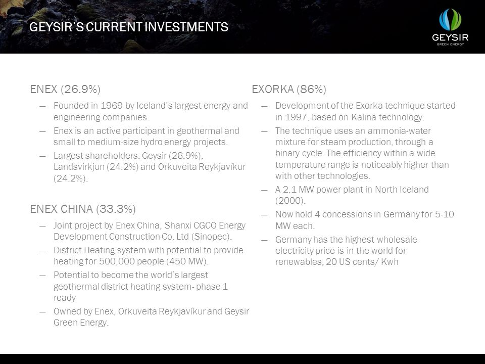 GEYSIR'S CURRENT INVESTMENTS ENEX (26.9%) —Founded in 1969 by Iceland's largest energy and engineering companies. —Enex is an active participant in ge