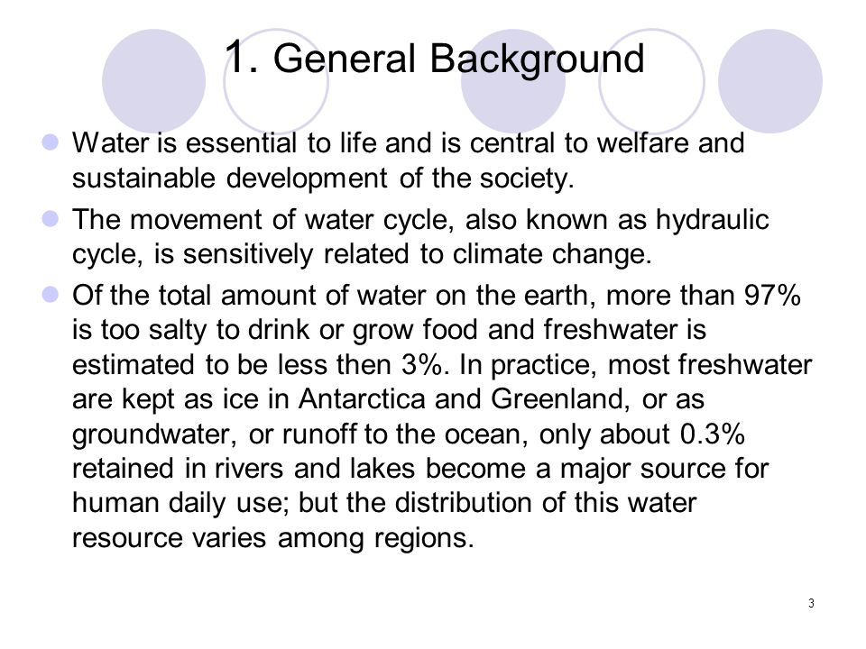 3 1. General Background Water is essential to life and is central to welfare and sustainable development of the society. The movement of water cycle,