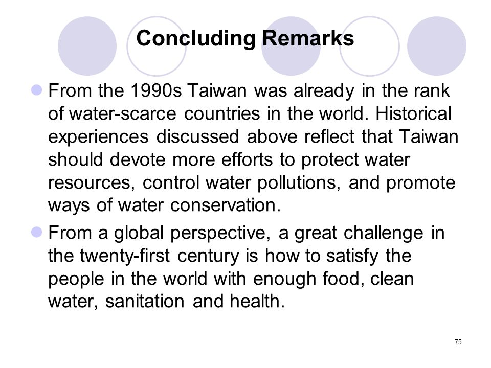 75 Concluding Remarks From the 1990s Taiwan was already in the rank of water-scarce countries in the world.