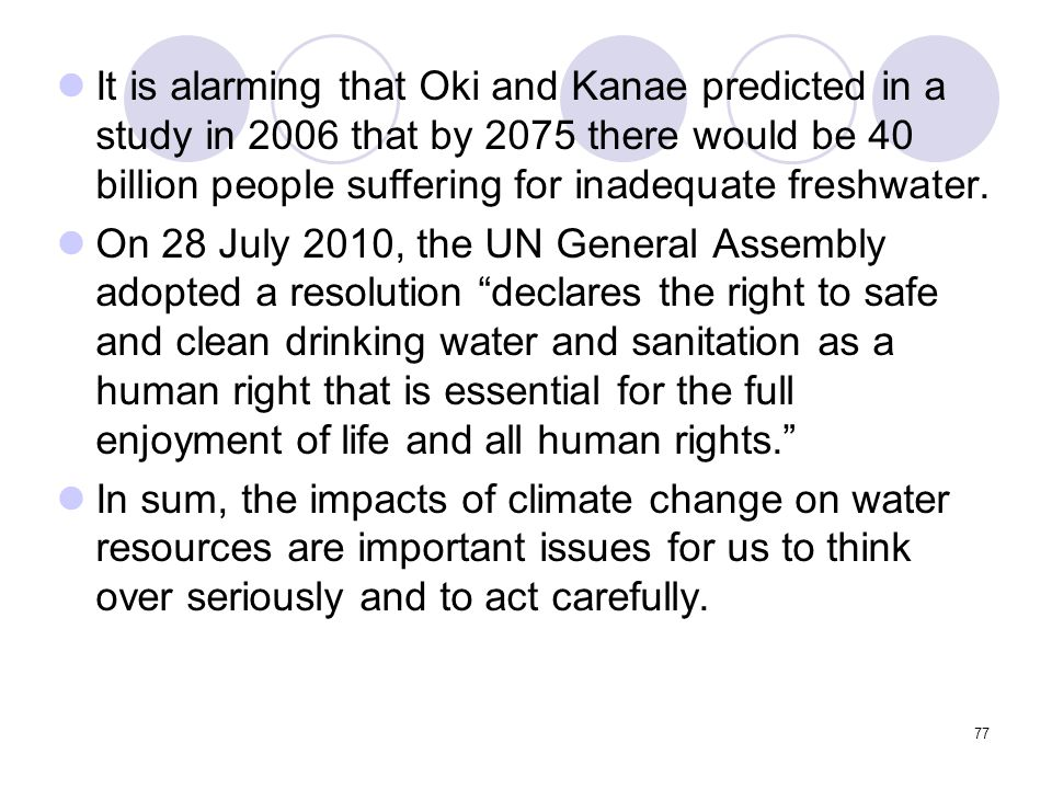 77 It is alarming that Oki and Kanae predicted in a study in 2006 that by 2075 there would be 40 billion people suffering for inadequate freshwater.