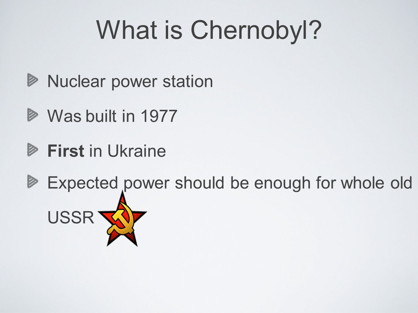 Nuclear power station Was built in 1977 First in Ukraine Expected power should be enough for whole old USSR What is Chernobyl