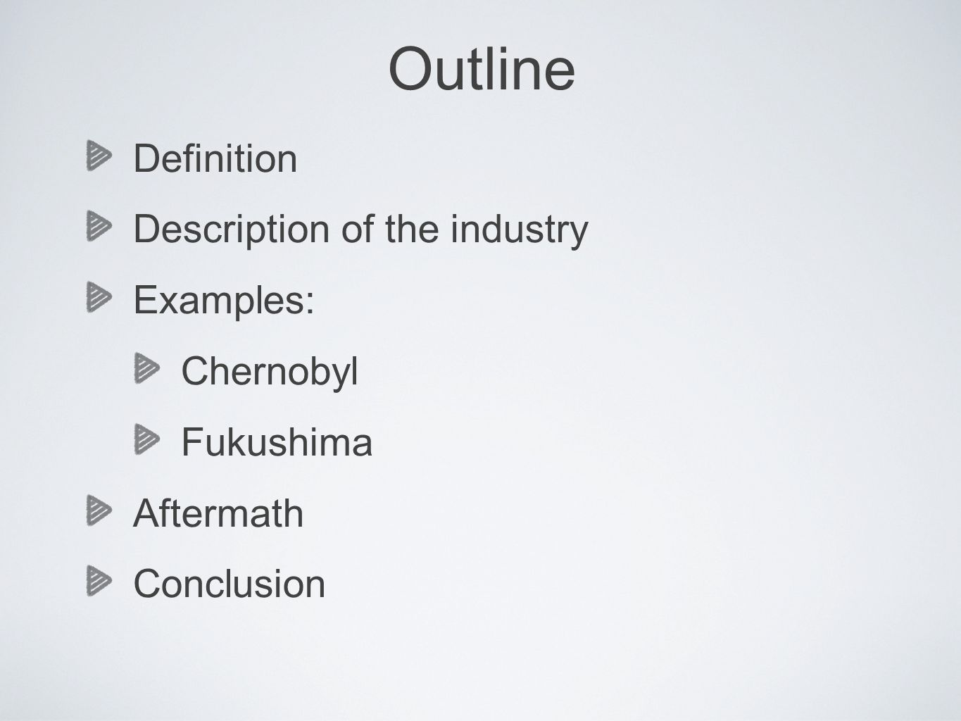 Outline Definition Description of the industry Examples: Chernobyl Fukushima Aftermath Conclusion