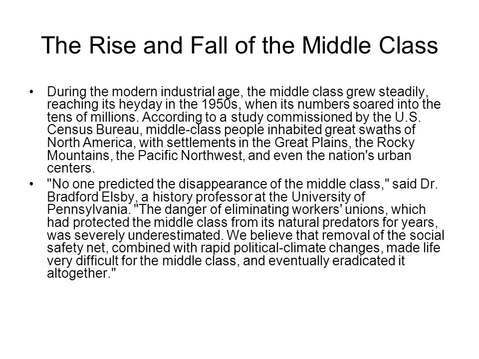 The Rise and Fall of the Middle Class During the modern industrial age, the middle class grew steadily, reaching its heyday in the 1950s, when its numbers soared into the tens of millions.