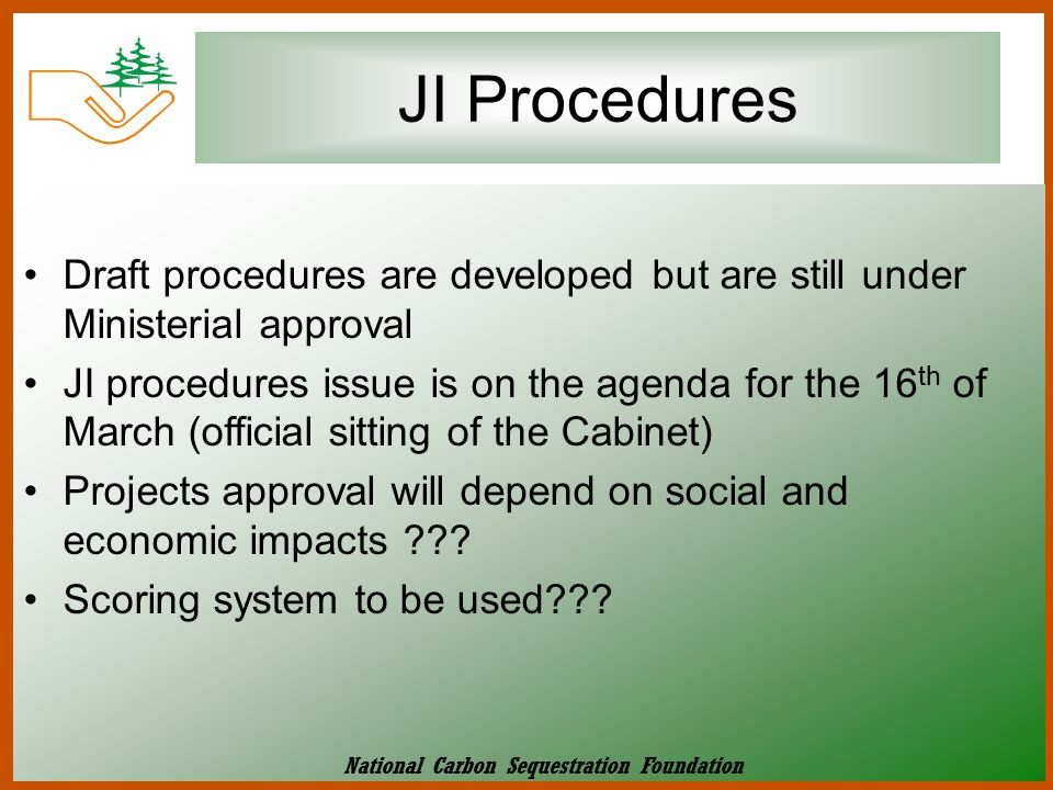 JI Procedures Draft procedures are developed but are still under Ministerial approval JI procedures issue is on the agenda for the 16 th of March (off