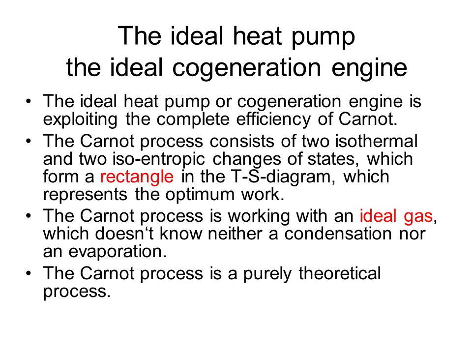 The ideal heat pump the ideal cogeneration engine The ideal heat pump or cogeneration engine is exploiting the complete efficiency of Carnot.
