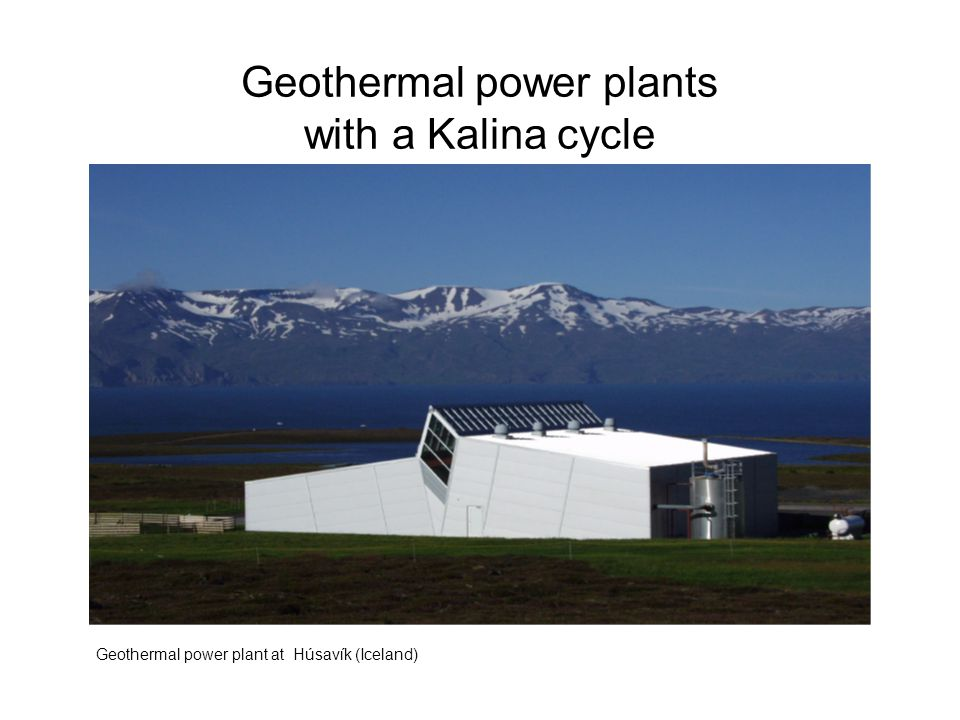 Geothermal power plants with a Kalina cycle Geothermal power plant at Húsavík (Iceland)