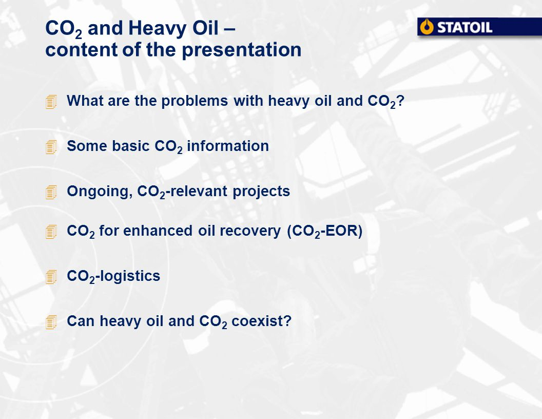 CO 2 and Heavy Oil – content of the presentation 4What are the problems with heavy oil and CO 2 .