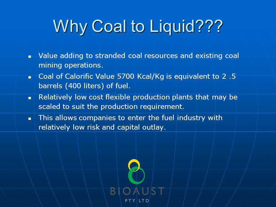 Why Coal to Liquid . Value adding to stranded coal resources and existing coal mining operations.