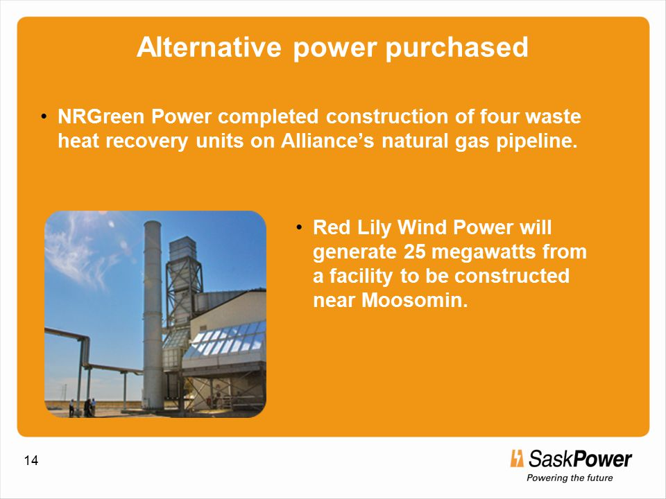 14 Alternative power purchased NRGreen Power completed construction of four waste heat recovery units on Alliance's natural gas pipeline.