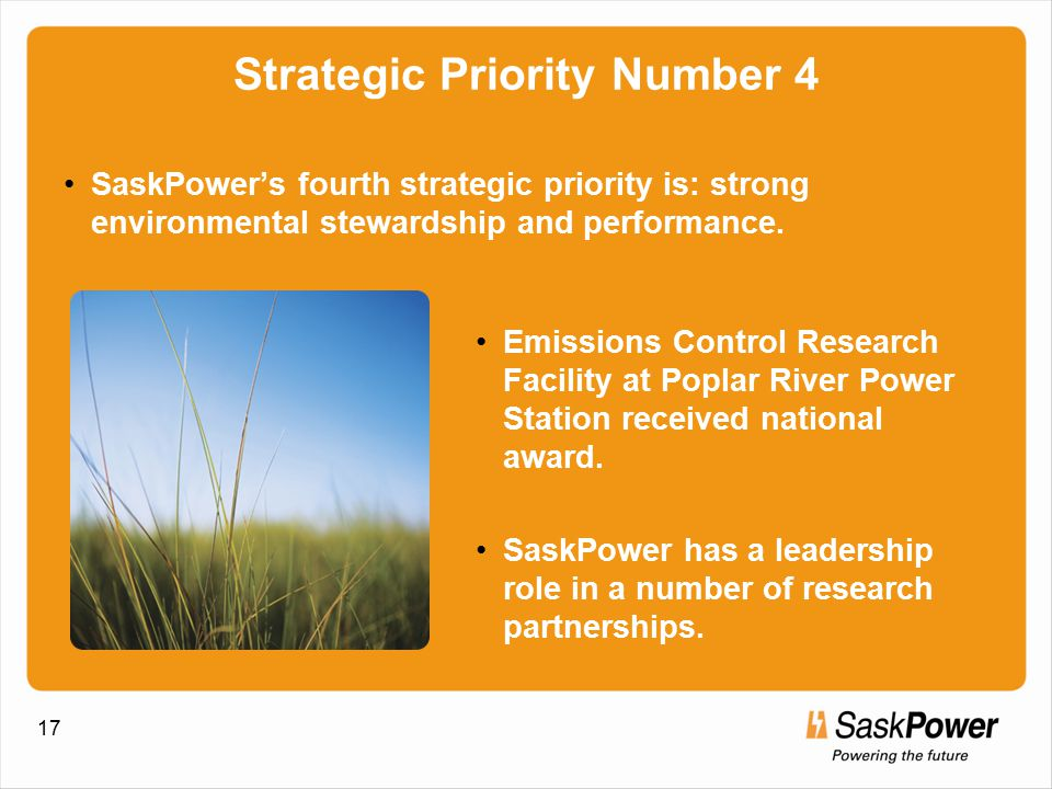 17 Strategic Priority Number 4 SaskPower's fourth strategic priority is: strong environmental stewardship and performance.