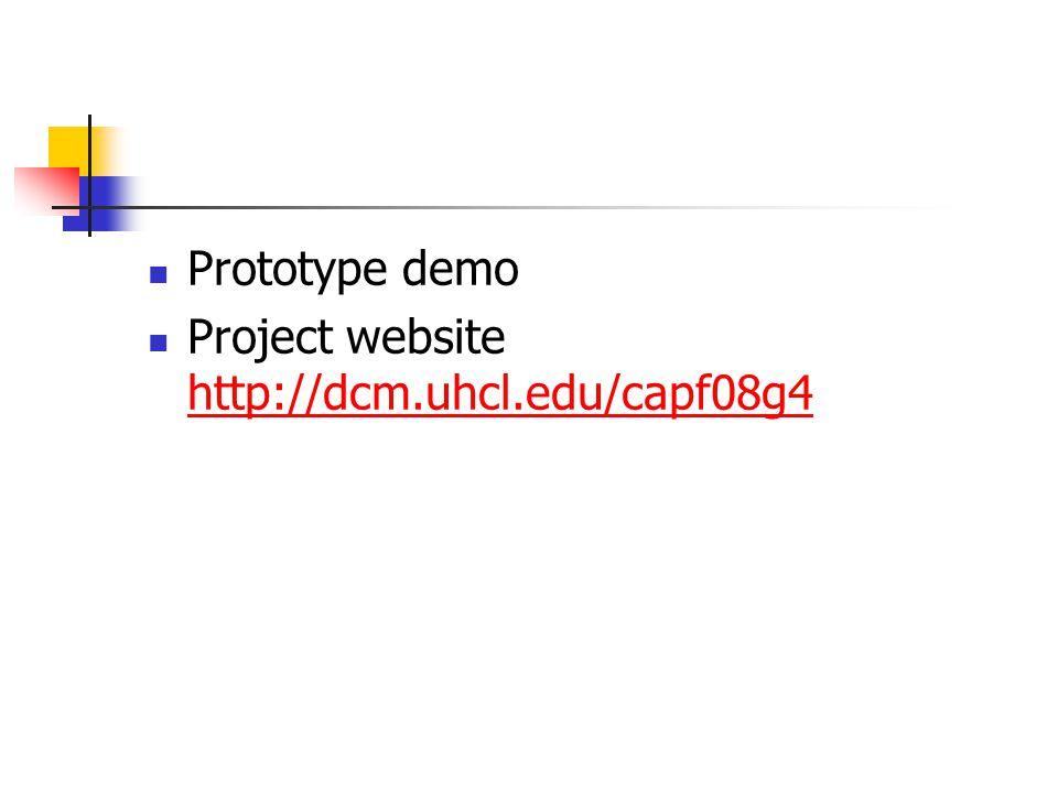 Prototype demo Project website http://dcm.uhcl.edu/capf08g4 http://dcm.uhcl.edu/capf08g4